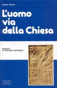 Foto Cover di L' uomo via della Chiesa. Manuale di teologia pastorale, Libro di Sergio Pintor, edito da EDB