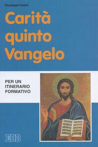 Libro Carità quinto Vangelo. Per un itinerario formativo Giuseppe Pasini