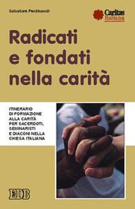 Radicati e fondati nella carità. Itinerario di formazione alla carità per sacerdoti, seminaristi e diaconi nella Chiesa italiana