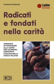 Radicati e fondati nella carità. Itinerario di formazione alla carità per sacerdoti, seminaristi e diaconi nella Chiesa italiana - Salvatore Ferdinandi - copertina
