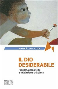 Libro Il Dio desiderabile. Proposta della fede e iniziazione cristiana André Fossion