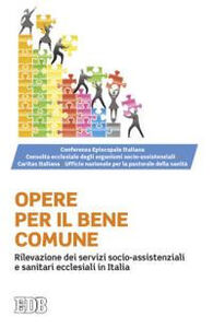 Foto Cover di Opere per il bene comune. Rilevazione dei servizi socio-assistenziali e sanitari ecclesiali in Italia, Libro di  edito da EDB