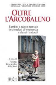Libro Oltre l'arcobaleno. Bambini e salute mentale in situazioni di emergenza e disastri naturali