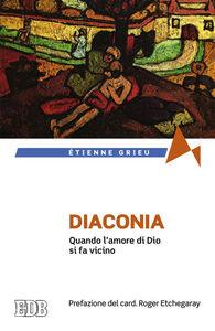 Libro Diaconia. Quando l'amore di Dio si fa vicino Étienne Grieu