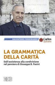 Libro La grammatica della carità. Dall'assistenza alla condivisione nel pensiero di Giuseppe B. Pasini
