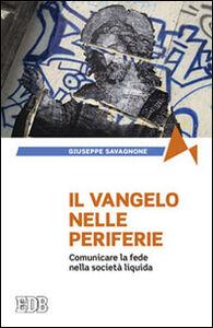 Foto Cover di Il Vangelo nelle periferie. Comunicare la fede nella società liquida, Libro di Giuseppe Savagnone, edito da EDB