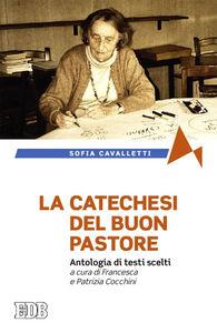 Libro La catechesi del buon pastore. Antologia di testi scelti Sofia Cavalletti