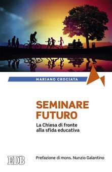 Seminare il futuro. La Chiesa di fronte alla sfida educativa - Mariano Crociata - copertina