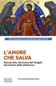 Libro L' amore che salva. Educati alla vita buona del Vangelo dal mistero della sofferenza