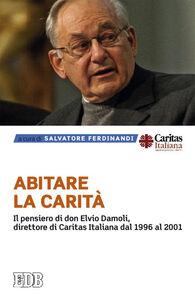 Libro Abitare la carità. Il pensiero di don Elvio Damoli, direttore di Caritas Italiana dal 1996 al 2001