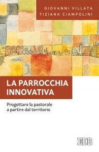 Libro La parrocchia innovativa. Progettare la pastorale a partire dal territorio Giovanni Villata , Tiziana Ciampolini