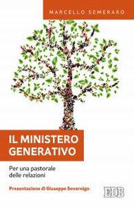 Libro Il ministero generativo. Per una pastorale delle relazioni Marcello Semeraro