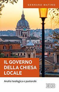 IL IL governo della Chiesa locale. Analisi teologica e pastorale - Matino Gennaro - wuz.it