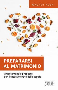 Prepararsi al matrimonio. Orientamenti e proposte per il catecumenato delle coppie - Walter Ruspi - copertina