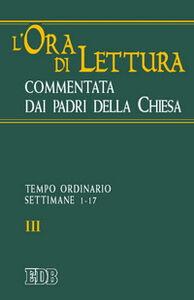 Foto Cover di L' ora di lettura commentata dai Padri della Chiesa. Vol. 3: Tempo ordinario, sett. 1-17., Libro di  edito da EDB