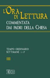 L' ora di lettura commentata dai Padri della Chiesa. Vol. 3: Tempo ordinario, sett. 1-17.