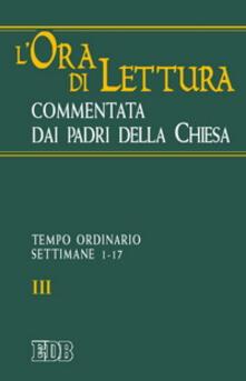 Filippodegasperi.it L' ora di lettura commentata dai Padri della Chiesa. Vol. 3: Tempo ordinario, sett. 1-17. Image