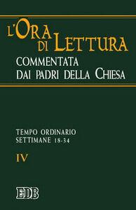 Libro L' ora di lettura commentata dai Padri della Chiesa. Vol. 4: Tempo ordinario: settimane 1834.