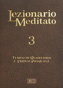 Libro Lezionario meditato. Vol. 3: Tempo di Quaresima e triduo pasquale.