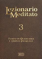 Lezionario meditato. Vol. 3: Tempo di Quaresima e triduo pasquale.