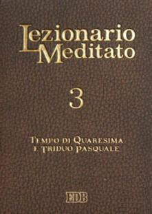 Lezionario meditato. Vol. 3: Quaresima. Triduo pasquale. - copertina
