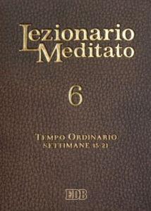 Libro Lezionario meditato. Vol. 6: Tempo ordinario (settimane 15-21).