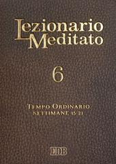 Lezionario meditato. Vol. 6: Tempo ordinario (settimane 15-21).