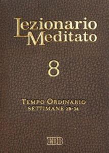 Libro Lezionario meditato. Vol. 8: Tempo ordinario (settimane 29-34).