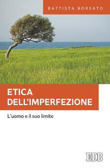 Etica dell'imperfezione. L'uomo e il suo limite - Battista Borsato - copertina