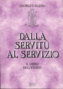 Foto Cover di Dalla servitù al servizio. Il libro dell'Esodo, Libro di Georges Auzou, edito da EDB
