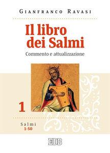 Libro Il libro dei Salmi. Commento e attualizzazione. Vol. 1: Salmi 1-50. Gianfranco Ravasi