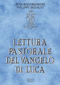 Libro Lettura pastorale del Vangelo di Luca Jean Radermakers , Philippe Bossuyt