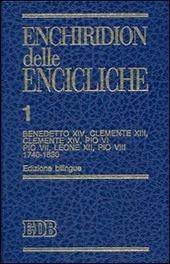 Enchiridion delle encicliche. Ediz. bilingue. Vol. 1: Benedetto XIV, Clemente XIII, Clemente XIV, Pio VI, Pio VII, Leone XII, Pio VIII (1740-1830).