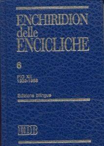 Foto Cover di Enchiridion delle encicliche. Ediz. bilingue. Vol. 6: Pio XII (1939-1958)., Libro di  edito da EDB