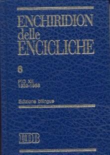 Enchiridion delle encicliche. Ediz. bilingue. Vol. 6: Pio XII (1939-1958). - copertina