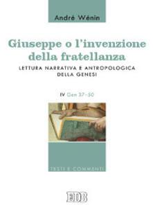 Lpgcsostenible.es Giuseppe o l'invenzione della fratellanza. Lettura narrativa e antropologica della Genesi. IV Gen. 37-50 Image