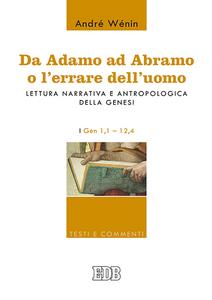 Libro Da Adamo ad Abramo o l'errare dell'uomo. Lettura narrativa e antropologica della Genesi. I. Gen 1,1-12,4 André Wénin