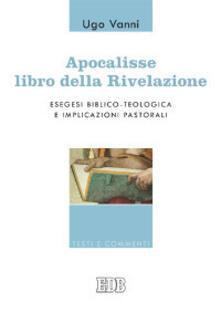 Apocalisse, libro della Rivelazione. Esegesi biblico-teologica e implicazioni pastorali - Ugo Vanni - copertina