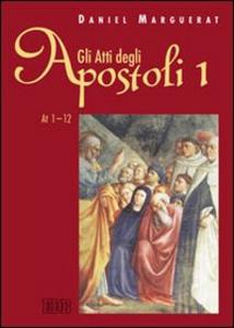 Libro Gli Atti degli apostoli. Vol. 1: Atti 1-12. Daniel Marguerat