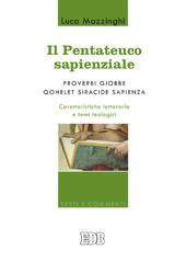 Il Pentateuco sapienziale. Proverbi Giobbe, Qohelet, Siracide, Sapienza. Caratteristiche letterarie e temi teologici