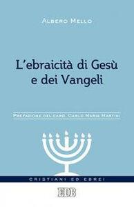 Foto Cover di L' ebraicità di Gesù e dei Vangeli, Libro di Alberto Mello, edito da EDB