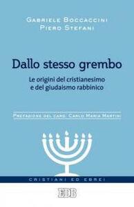 Libro Dallo stesso grembo. Le origini del cristianesimo e del giudaismo rabbinico Gabriele Boccaccini , Piero Stefani