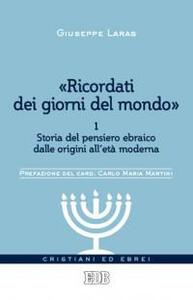 «Ricordati dei giorni del mondo». Vol. 1: Storia del pensiero ebraico dalle origini all'età moderna.