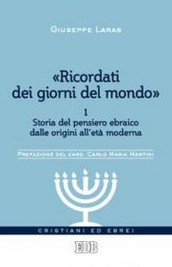 Libro «Ricordati dei giorni del mondo». Vol. 1: Storia del pensiero ebraico dalle origini all'età moderna. Giuseppe Laras