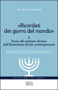 Libro «Ricordati dei giorni del mondo». Vol. 2: Storia del pensiero ebraico dall'illuminismo all'età contemporanea. Giuseppe Laras