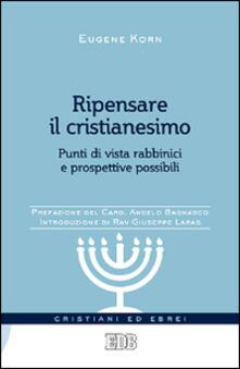 Ripensare il cristianesimo. Punti di vista rabbinici e prospettive possibili - Eugene Korn - copertina
