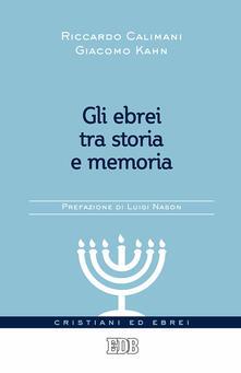 Gli ebrei tra storia e memoria - Riccardo Calimani,Giacomo Kahn - copertina