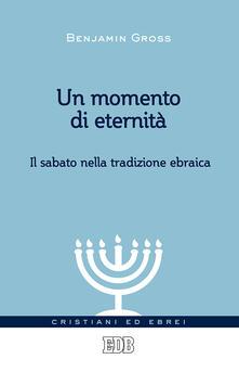 Un momento di eternità. Il sabato nella tradizione ebraica - Benjamin Gross - copertina