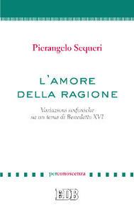 L' amore della ragione. Variazioni sinfoniche su un tema di Benedetto XVI
