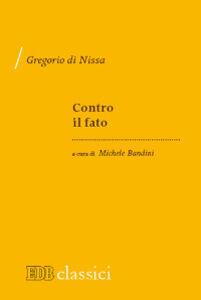 Foto Cover di Contro il fato, Libro di Gregorio di Nissa (san), edito da EDB